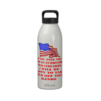 If You Feel The Need To Surrender Your Firearms Water Bottle
