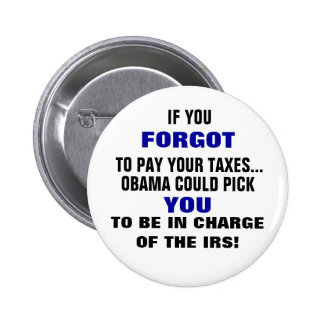 IF YOU FORGOT TO PAY YOUR TAXES... PINBACK BUTTON