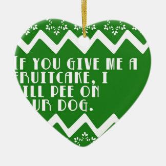 If you give me a Fruitcake... funny design Ceramic Ornament