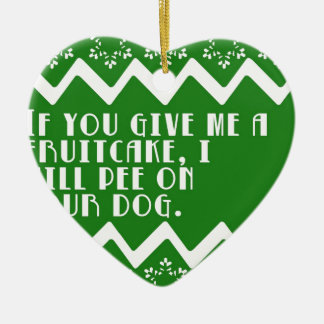 If you give me a Fruitcake... funny design Double-Sided Heart Ceramic Christmas Ornament