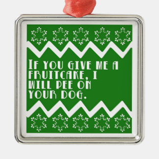 If you give me a Fruitcake... funny design Square Metal Christmas Ornament