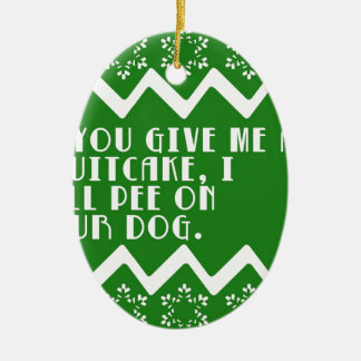 If you give me a Fruitcake... funny design Double-Sided Oval Ceramic Christmas Ornament