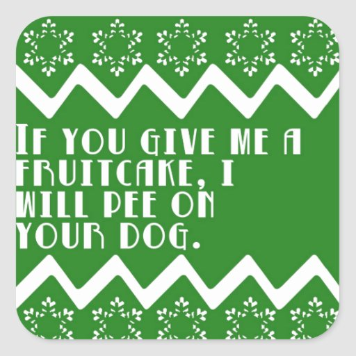 If you give me a Fruitcake... funny design Square Sticker