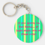 If you gonna be two faced... at least make one ... keychain