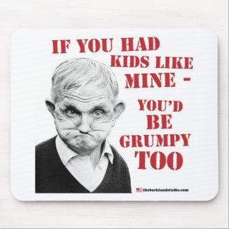 If you had kids like mine you'd be grumpy too! mouse pad