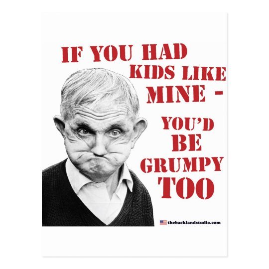If you had kids like mine you'd be grumpy too! postcard