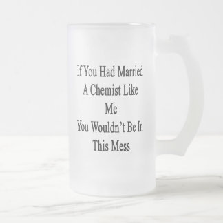 If You Had Married A Chemist Like Me You Wouldn't 16 Oz Frosted Glass Beer Mug