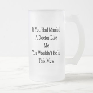 If You Had Married A Doctor Like Me You Wouldn't B 16 Oz Frosted Glass Beer Mug