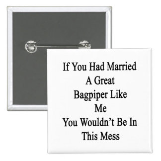 If You Had Married A Great Bagpiper Like Me You Wo 2 Inch Square Button