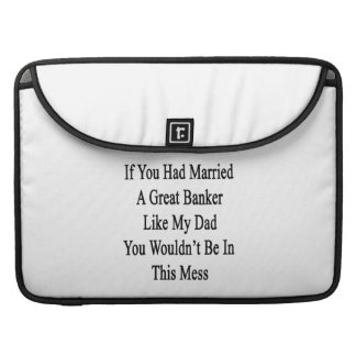 If You Had Married A Great Banker Like My Dad You Sleeve For MacBooks