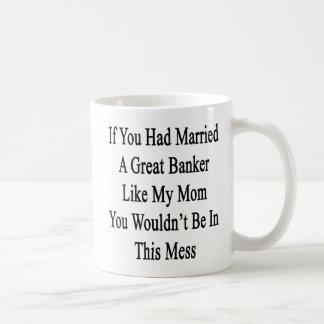 If You Had Married A Great Banker Like My Mom You Coffee Mug