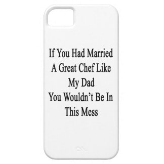 If You Had Married A Great Chef Like My Dad You Wo iPhone 5 Cases
