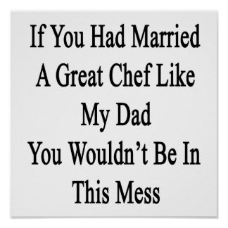 If You Had Married A Great Chef Like My Dad You Wo Poster