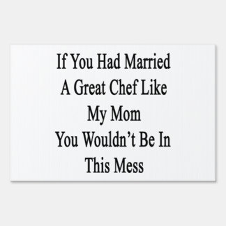 If You Had Married A Great Chef Like My Mom You Wo Signs
