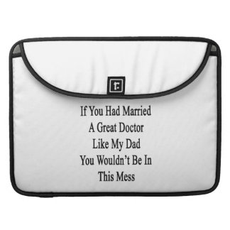 If You Had Married A Great Doctor Like My Dad You MacBook Pro Sleeve