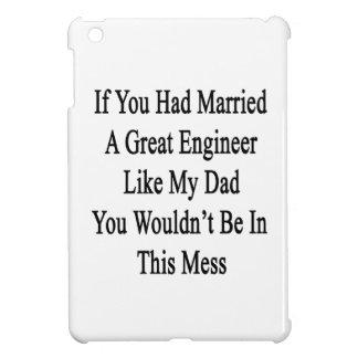 If You Had Married A Great Engineer Like My Dad Yo iPad Mini Cover
