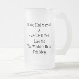 If You Had Married A HVAC R Tech Like Me You Would 16 Oz Frosted Glass Beer Mug