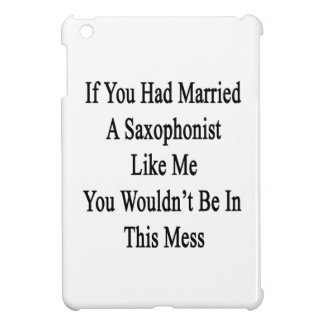 If You Had Married A Saxophonist Like Me You Would iPad Mini Covers