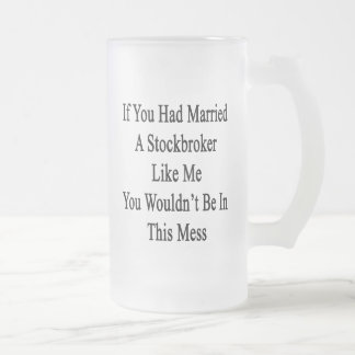 If You Had Married A Stockbroker Like Me You Would 16 Oz Frosted Glass Beer Mug