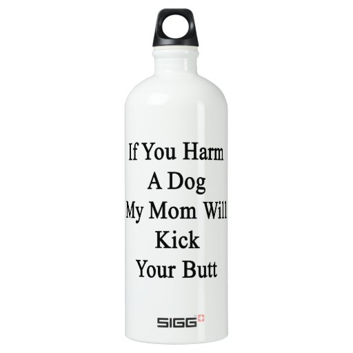 If You Harm A Dog My Mom Will Kick Your Butt SIGG Traveler 1.0L Water Bottle