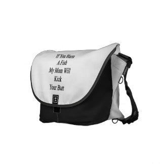 If You Harm A Fish My Mom Will Kick Your Butt Messenger Bag
