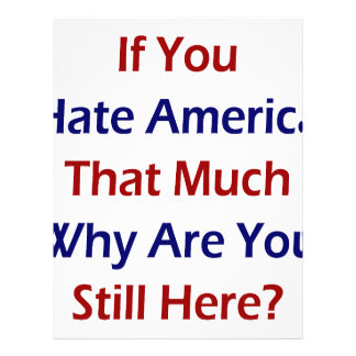 If You Hate America That Much Why Are You Still He Flyers