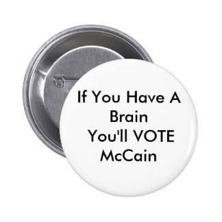 If You Have A Brain You'll VOTE McCain Pinback Button