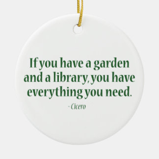 If You Have A Garden & A Library Ceramic Ornament