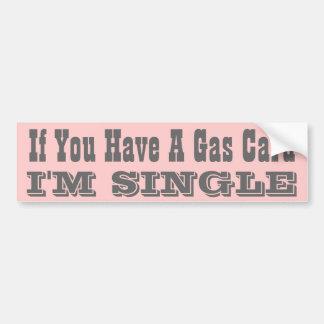 If you have a Gas Card... I'm Single Car Bumper Sticker