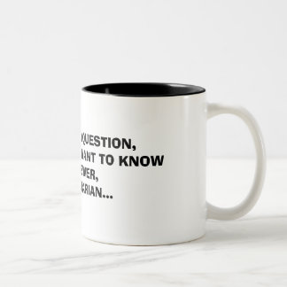 IF YOU HAVE A QUESTION,AND YOU REALLY WANT TO K... COFFEE MUGS
