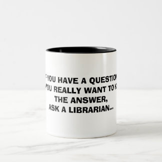IF YOU HAVE A QUESTION,AND YOU REALLY WANT TO K... Two-Tone COFFEE MUG