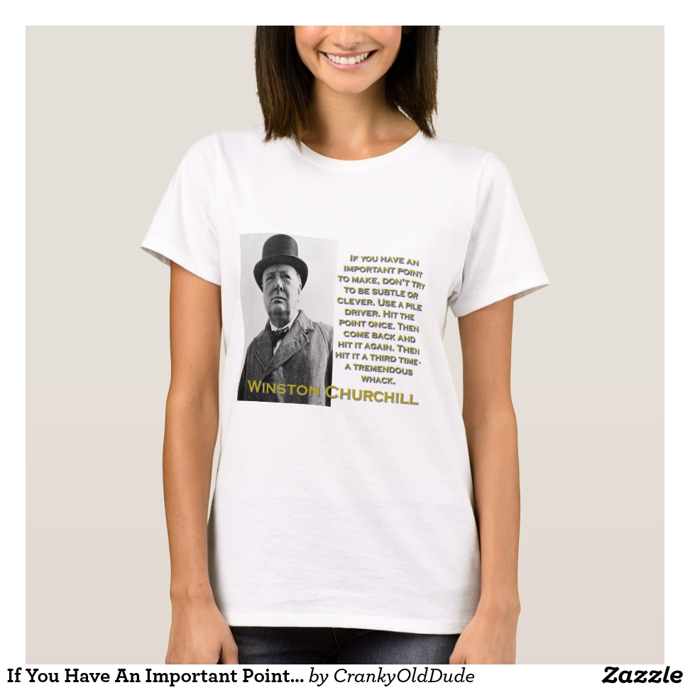 If You Have An Important Point To Make - Churchill T-Shirt - Best Selling Long-Sleeve Street Fashion Shirt Designs