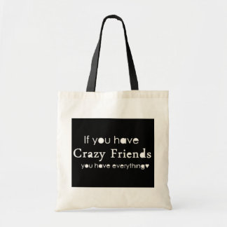 IF YOU HAVE CRAZY FRIENDS YOU HAVE EVERYTHING FUNN BUDGET TOTE BAG