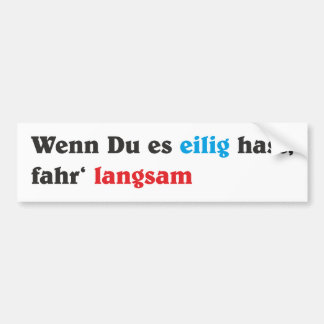 If you have it hasty, fahr' slowly bumper sticker