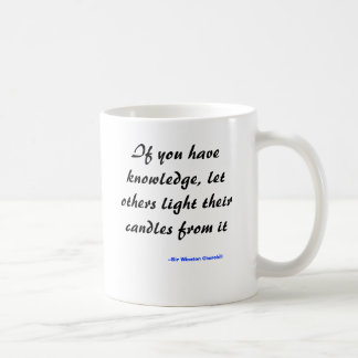 If you have knowledge, let others light their c... classic white coffee mug