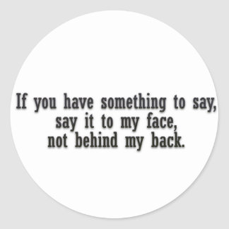 If you have something to say say it to my face not classic round sticker