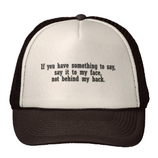 If you have something to say say it to my face not trucker hat