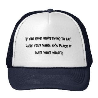 If you have something to say trucker hat