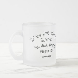 If you have time to breathe MEDITATION Frosted Glass Coffee Mug