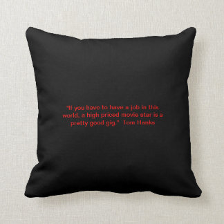 """If you have to have a job... ""   - Tom Hanks Pillow"