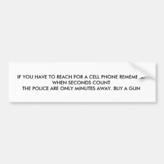 IF YOU HAVE TO REACH FOR A CELL PHONE REMEMBER:... BUMPER STICKER