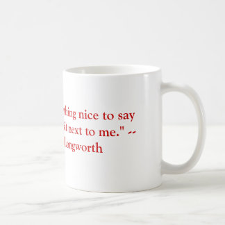 If you haven't anything nice to say about .... classic white coffee mug