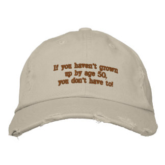 If you haven't grown up by age 50... embroidered baseball cap