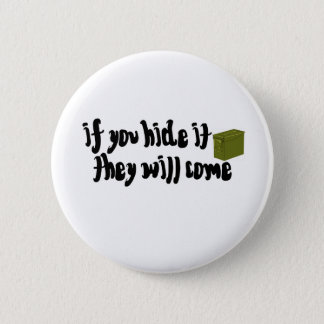 If You Hide It, They Will Come! Button