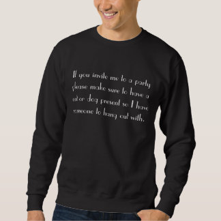 If you invite me to a party please make sure.... sweatshirt
