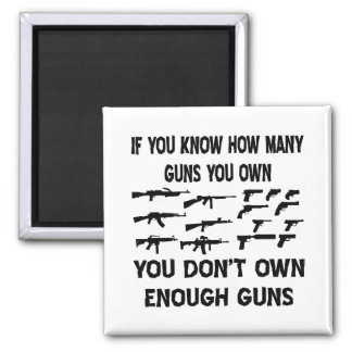 If You Know How Many Guns You Own You Don't Own 2 Inch Square Magnet