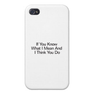 If You Know What I Mean And I Think You Do Covers For iPhone 4