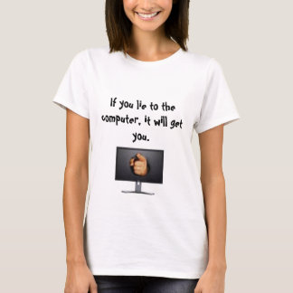If you lie to the computer, it will get you T-Shirt