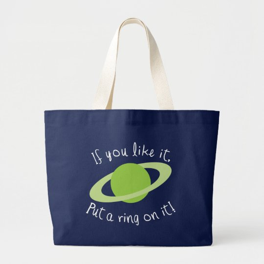 If You Like it Put a Ring on it! Large Tote Bag