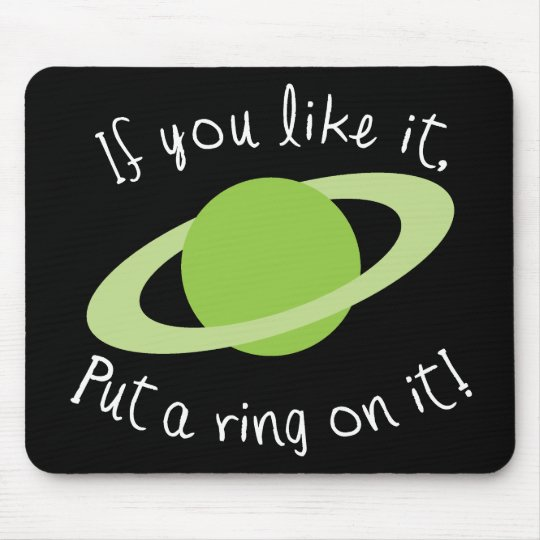 If You Like it Put a Ring on it! Mouse Pad